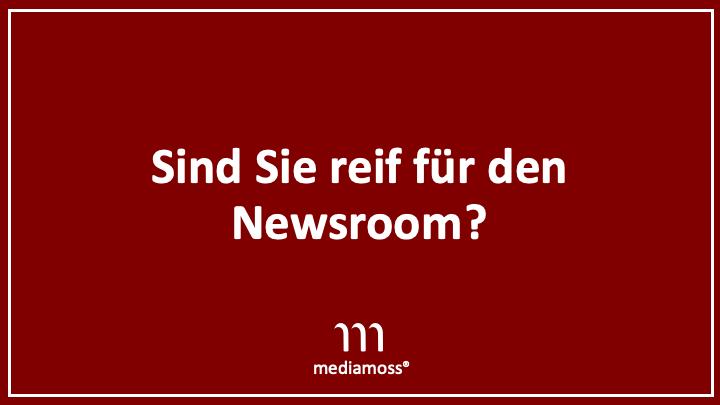 Mediamoss: Sind Sie reif für den Newsroom? Wie Sie einen Newsroom aufbauen.